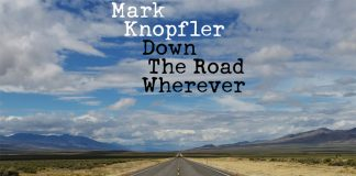 "Mark Knopfler released the record ""Down The Road Wherever"""
